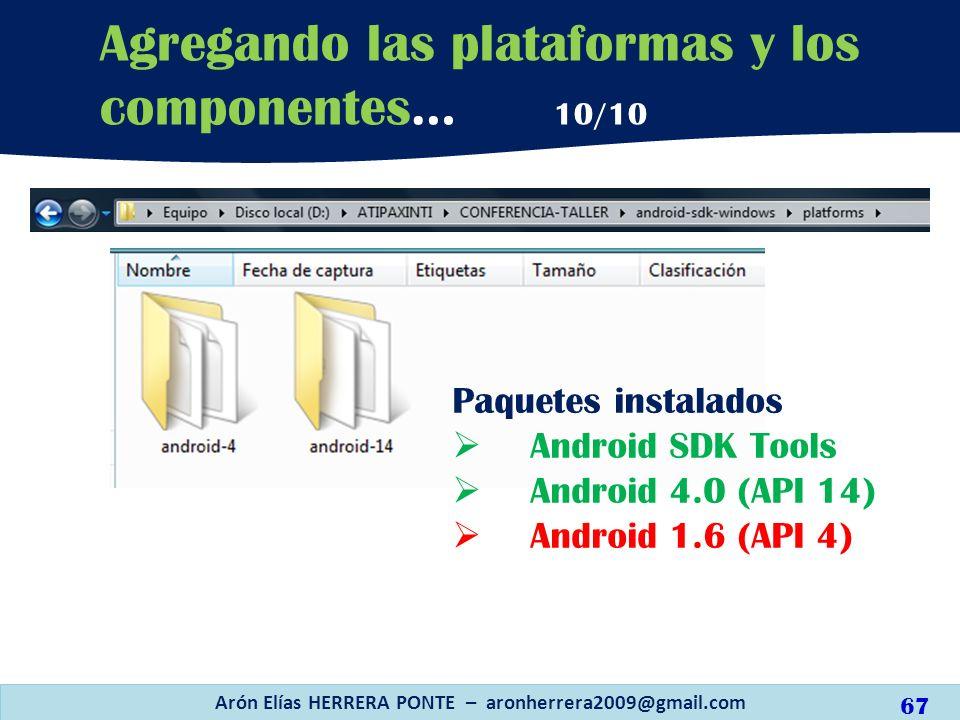 Arón Elías HERRERA PONTE – aronherrera2009@gmail.com 67 Agregando las plataformas y los componentes… 10/10 Paquetes instalados Android SDK Tools Andro