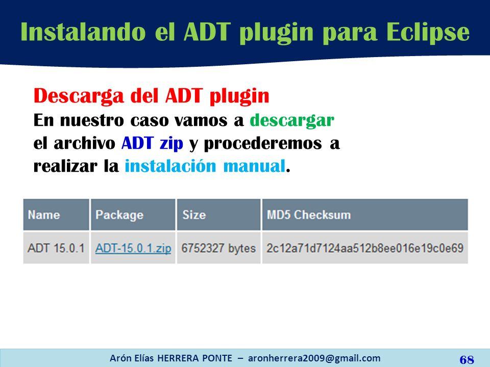 Arón Elías HERRERA PONTE – aronherrera2009@gmail.com 68 Instalando el ADT plugin para Eclipse Descarga del ADT plugin En nuestro caso vamos a descarga