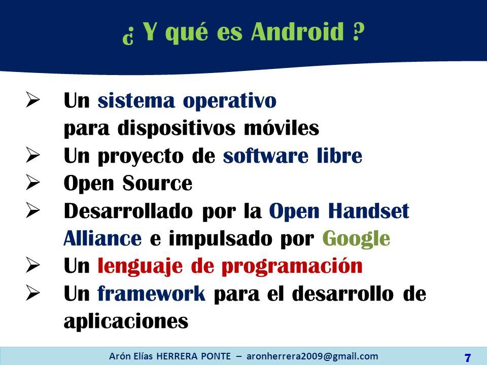 Un sistema operativo para dispositivos móviles Un proyecto de software libre Open Source Desarrollado por la Open Handset Alliance e impulsado por Goo