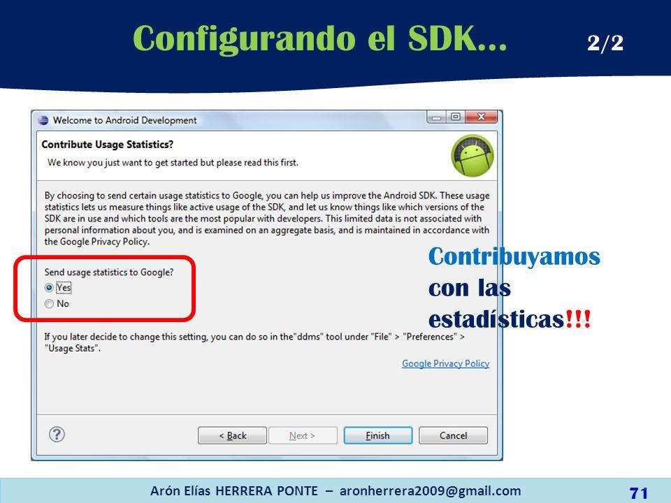 Arón Elías HERRERA PONTE – aronherrera2009@gmail.com 71 Configurando el SDK… 2/2 Contribuyamos con las estadísticas!!!