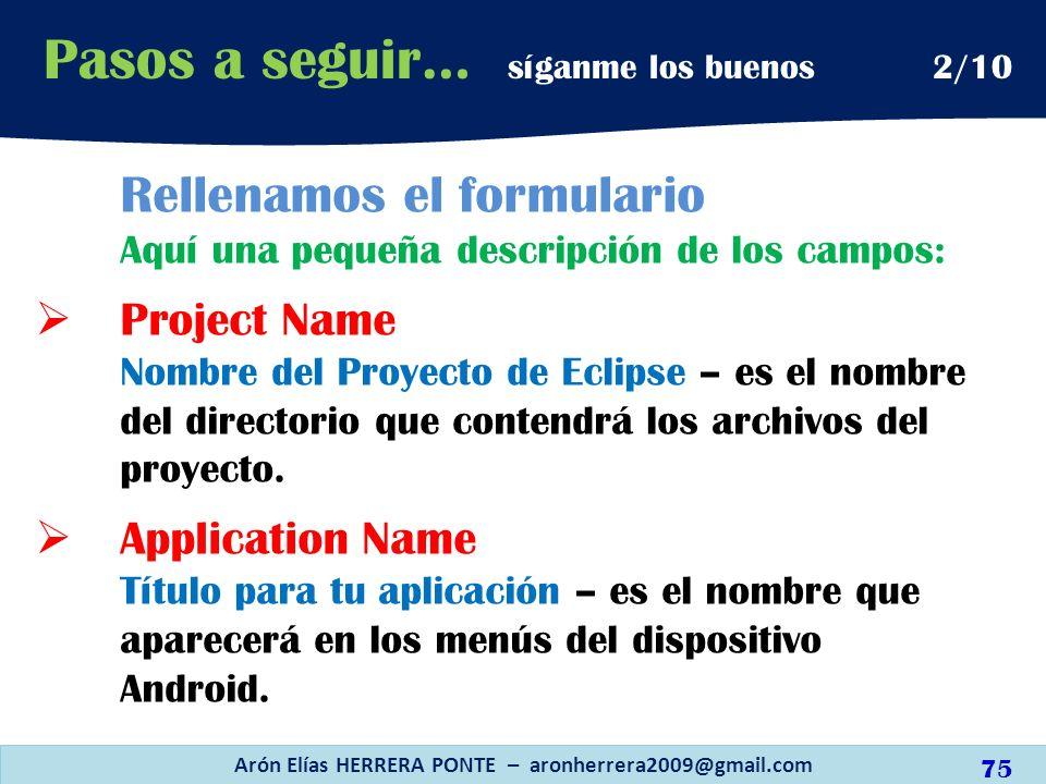 Rellenamos el formulario Aquí una pequeña descripción de los campos: Project Name Nombre del Proyecto de Eclipse – es el nombre del directorio que con