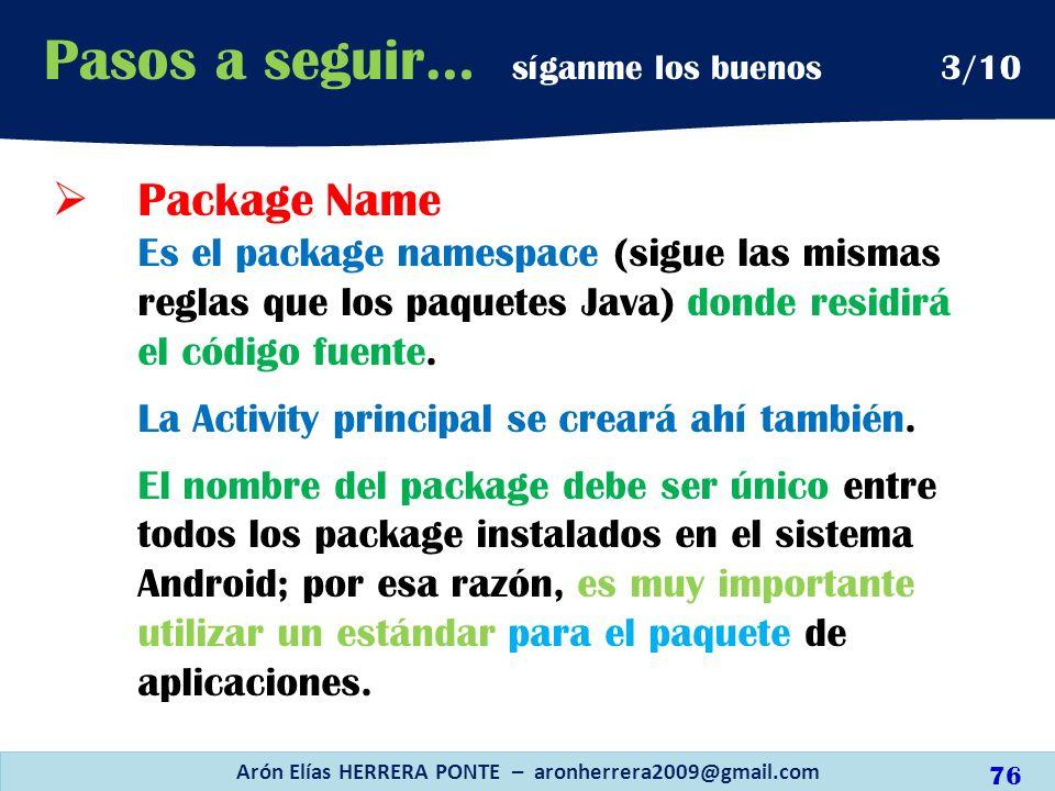 Package Name Es el package namespace (sigue las mismas reglas que los paquetes Java) donde residirá el código fuente. La Activity principal se creará