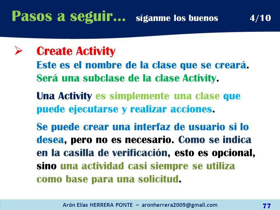 Create Activity Este es el nombre de la clase que se creará. Será una subclase de la clase Activity. Una Activity es simplemente una clase que puede e