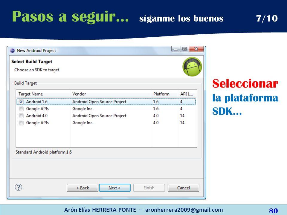 Seleccionar la plataforma SDK… Arón Elías HERRERA PONTE – aronherrera2009@gmail.com 80 Pasos a seguir… síganme los buenos 7/10