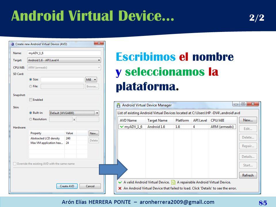 Escribimos el nombre y seleccionamos la plataforma. Arón Elías HERRERA PONTE – aronherrera2009@gmail.com 85 Android Virtual Device… 2/2