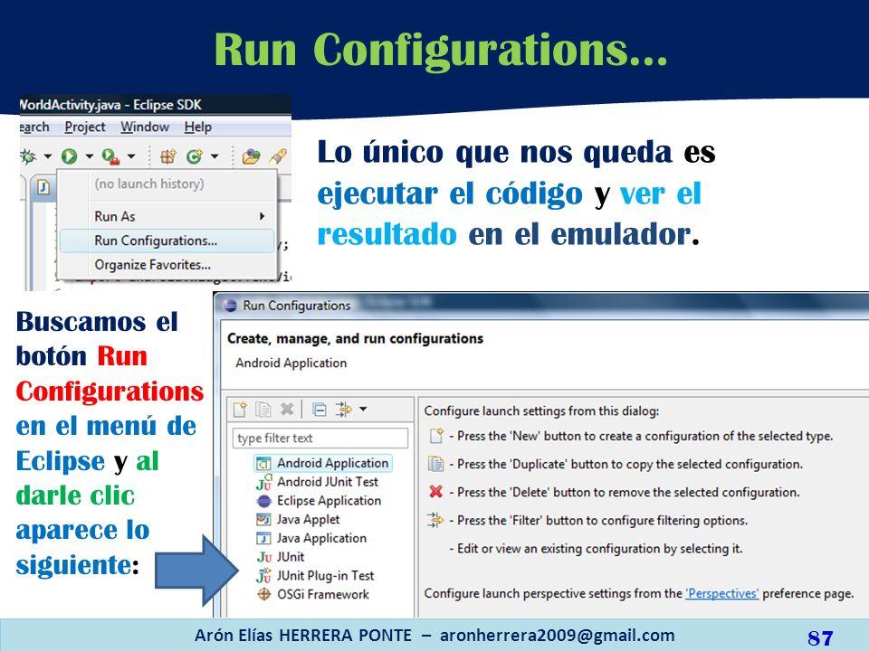 Lo único que nos queda es ejecutar el código y ver el resultado en el emulador. Arón Elías HERRERA PONTE – aronherrera2009@gmail.com Run Configuration