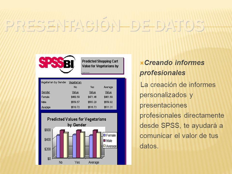 PRESENTACIÓN DE DATOS Creando informes profesionales La creación de informes personalizados y presentaciones profesionales directamente desde SPSS, te ayudará a comunicar el valor de tus datos.