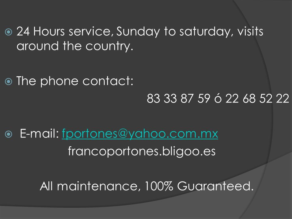 24 Hours service, Sunday to saturday, visits around the country.