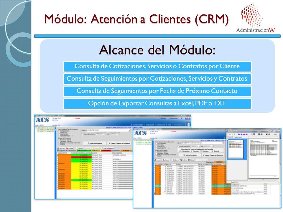 Módulo: Atención a Clientes (CRM) Alcance del Módulo: Consulta de Cotizaciones, Servicios o Contratos por ClienteConsulta de Seguimientos por Cotizaciones, Servicios y ContratosConsulta de Seguimientos por Fecha de Próximo ContactoOpción de Exportar Consultas a Excel, PDF o TXT