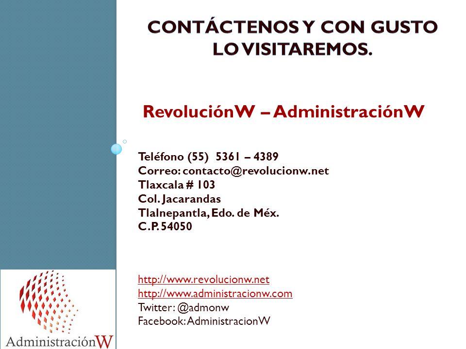 RevoluciónW – AdministraciónW Teléfono (55) 5361 – 4389 Correo: contacto@revolucionw.net Tlaxcala # 103 Col. Jacarandas Tlalnepantla, Edo. de Méx. C.P