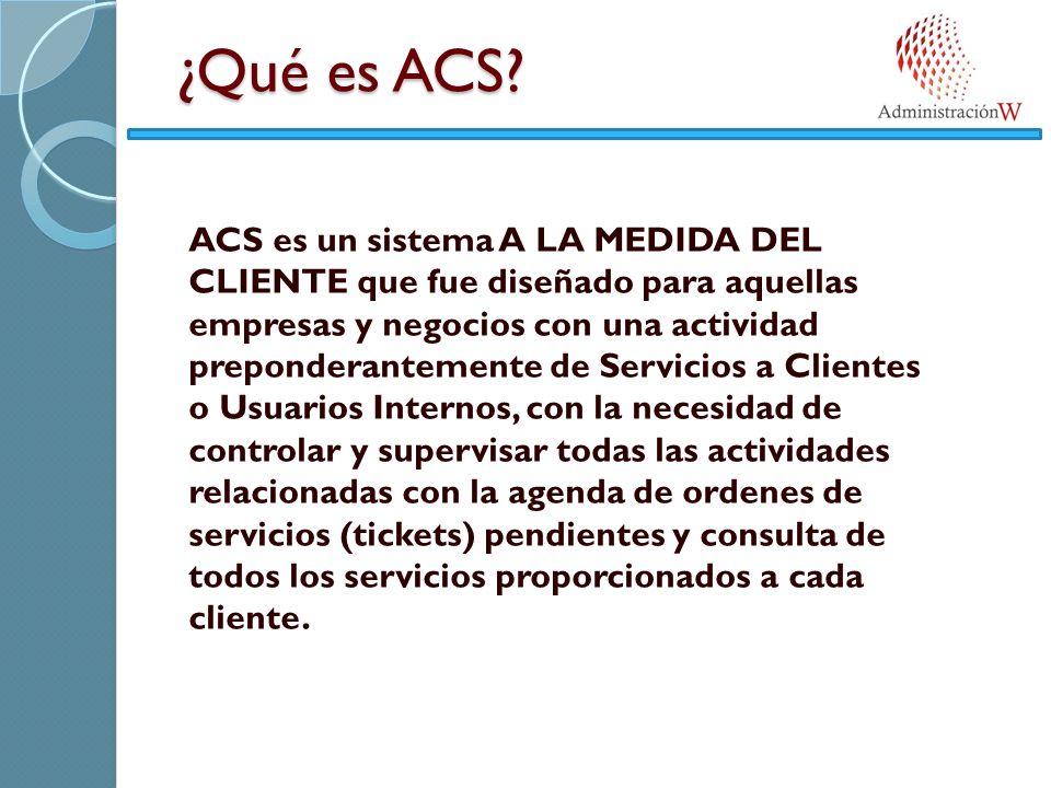 ¿Qué es ACS? ACS es un sistema A LA MEDIDA DEL CLIENTE que fue diseñado para aquellas empresas y negocios con una actividad preponderantemente de Serv