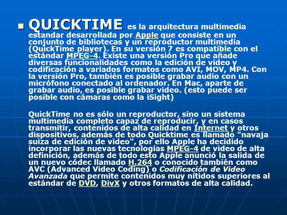 QUICKTIME QUICKTIME es la arquitectura multimedia estandar desarrollada por Apple que consiste en un conjunto de bibliotecas y un reproductor multimedia (QuickTime player).