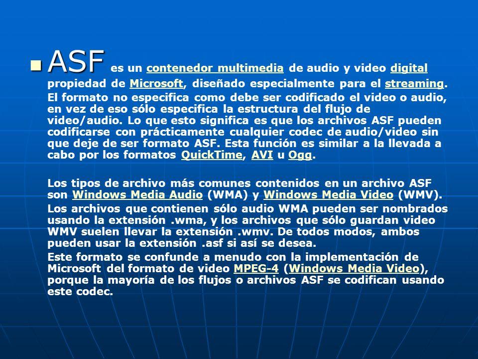 ASF ASF es un contenedor multimedia de audio y video digital propiedad de Microsoft, diseñado especialmente para el streaming.contenedor multimediadigitalMicrosoftstreaming El formato no especifica como debe ser codificado el video o audio, en vez de eso sólo especifica la estructura del flujo de video/audio.