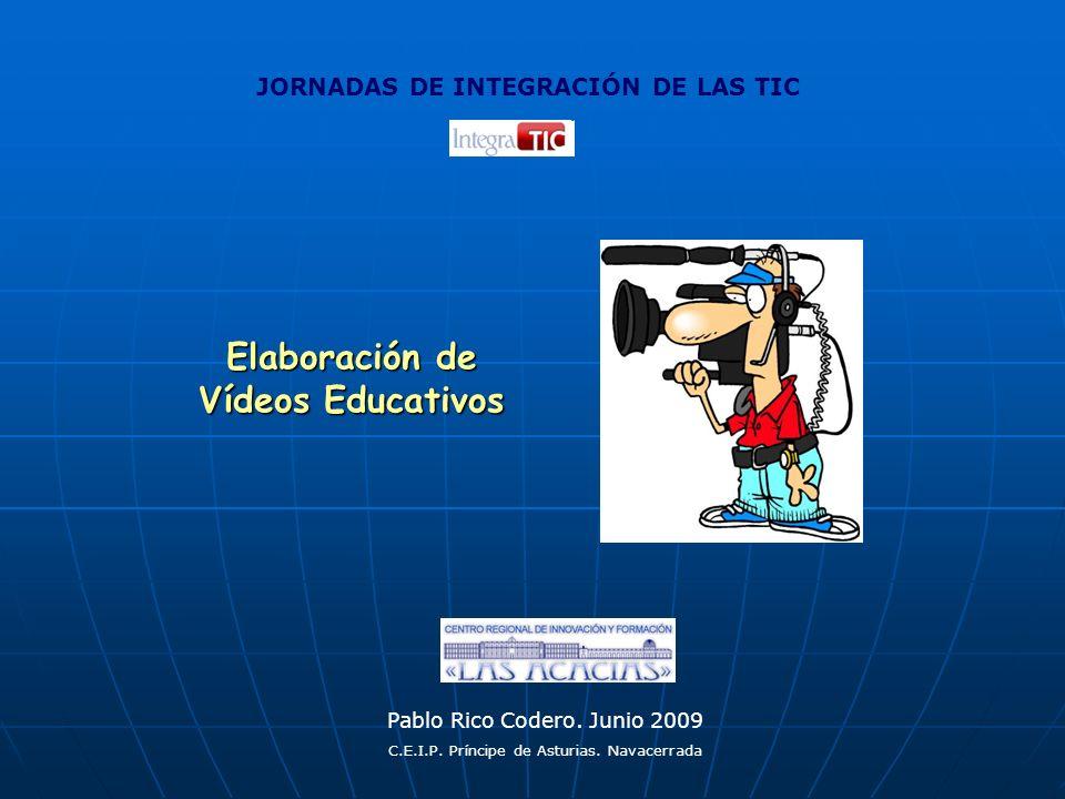 Elaboración de Vídeos Educativos Pablo Rico Codero. Junio 2009 C.E.I.P. Príncipe de Asturias. Navacerrada JORNADAS DE INTEGRACIÓN DE LAS TIC