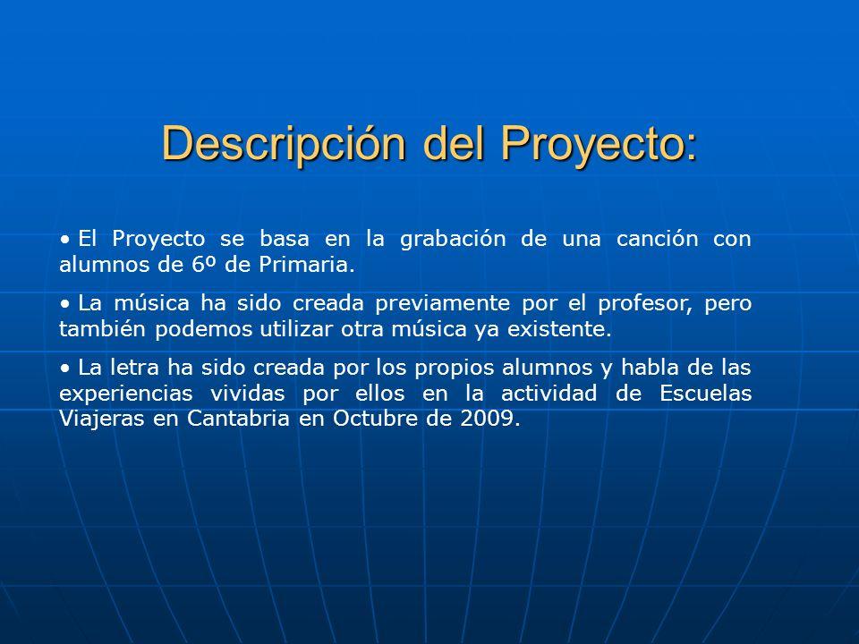 Descripción del Proyecto: El Proyecto se basa en la grabación de una canción con alumnos de 6º de Primaria. La música ha sido creada previamente por e