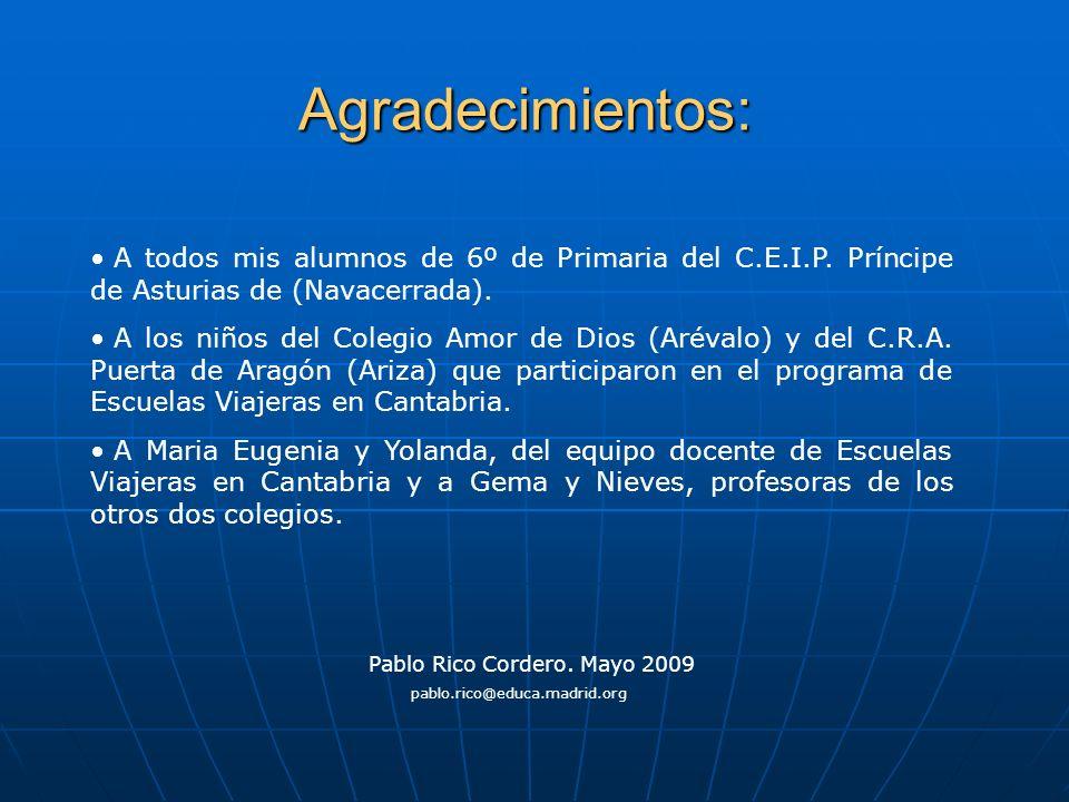 Agradecimientos: A todos mis alumnos de 6º de Primaria del C.E.I.P. Príncipe de Asturias de (Navacerrada). A los niños del Colegio Amor de Dios (Aréva