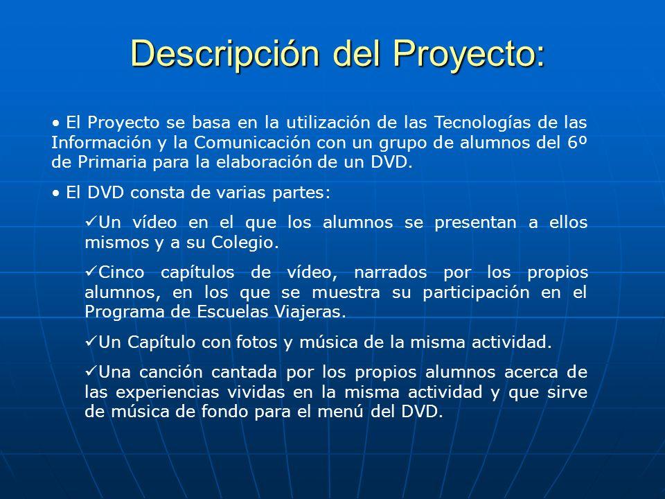 Descripción del Proyecto: El Proyecto se basa en la utilización de las Tecnologías de las Información y la Comunicación con un grupo de alumnos del 6º