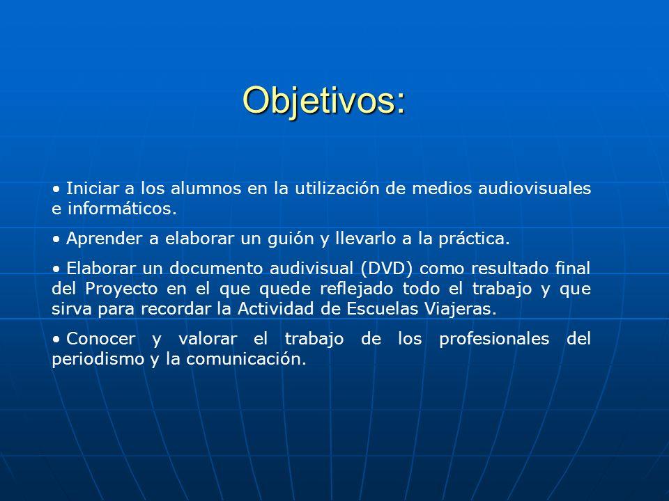 Objetivos: Iniciar a los alumnos en la utilización de medios audiovisuales e informáticos. Aprender a elaborar un guión y llevarlo a la práctica. Elab