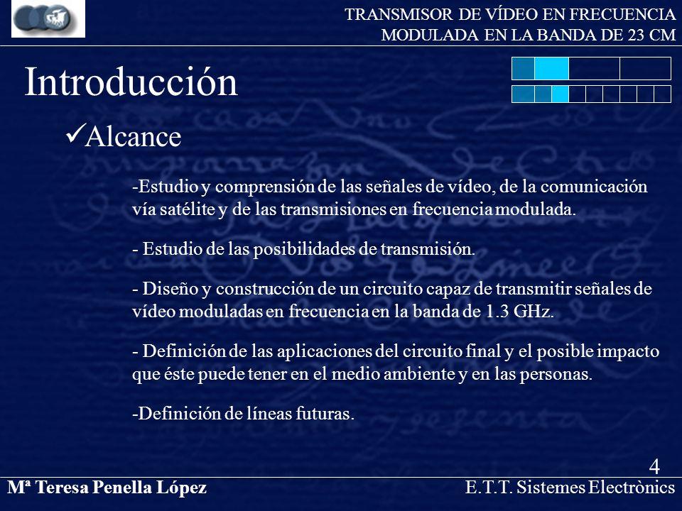 Mª Teresa Penella LópezE.T.T. Sistemes Electrònics TRANSMISOR DE VÍDEO EN FRECUENCIA MODULADA EN LA BANDA DE 23 CM Alcance -Definición de líneas futur