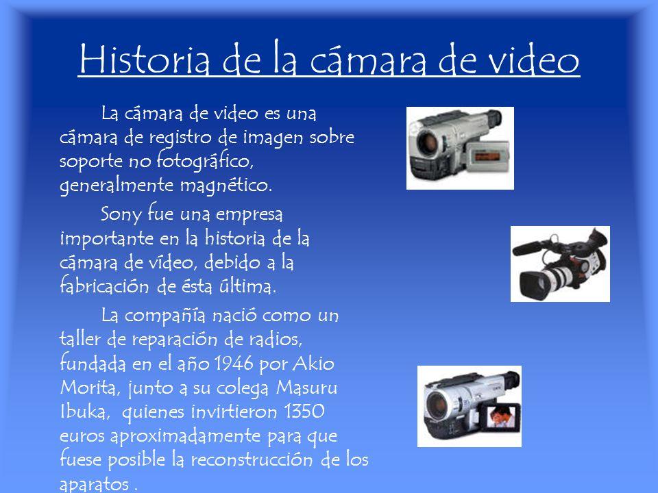 Historia de la cámara de video La cámara de video es una cámara de registro de imagen sobre soporte no fotográfico, generalmente magnético. Sony fue u