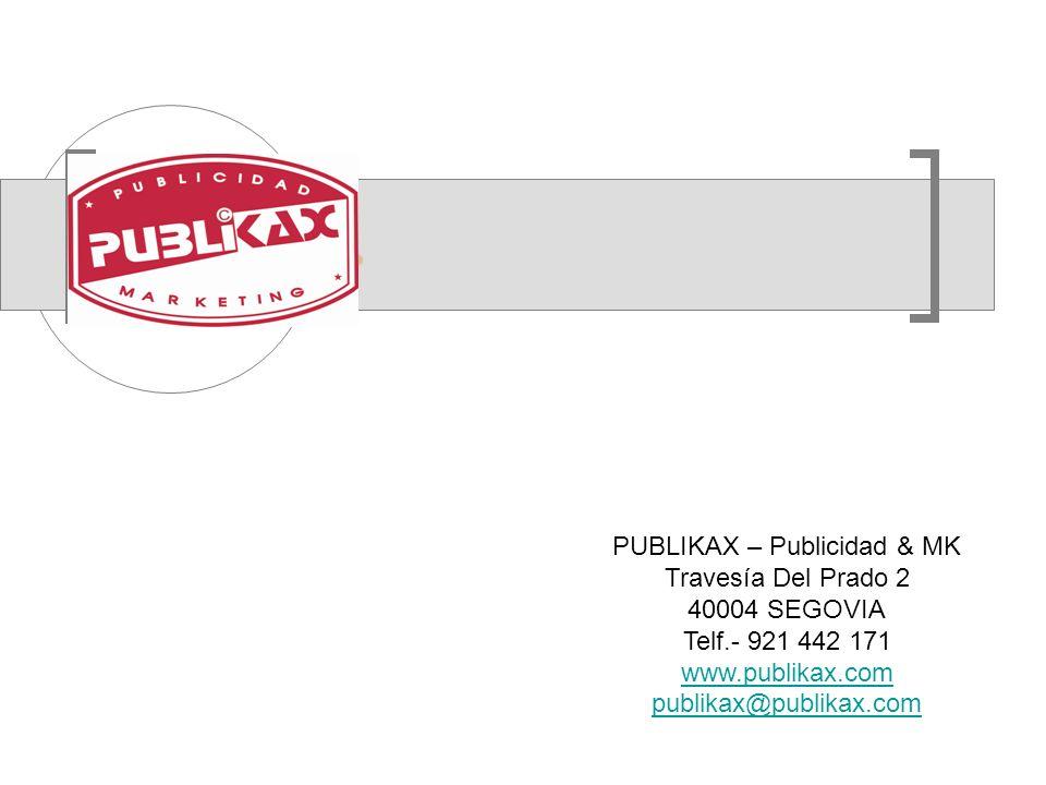 PUBLIKAX – Publicidad & MK Travesía Del Prado 2 40004 SEGOVIA Telf.- 921 442 171 www.publikax.com publikax@publikax.com