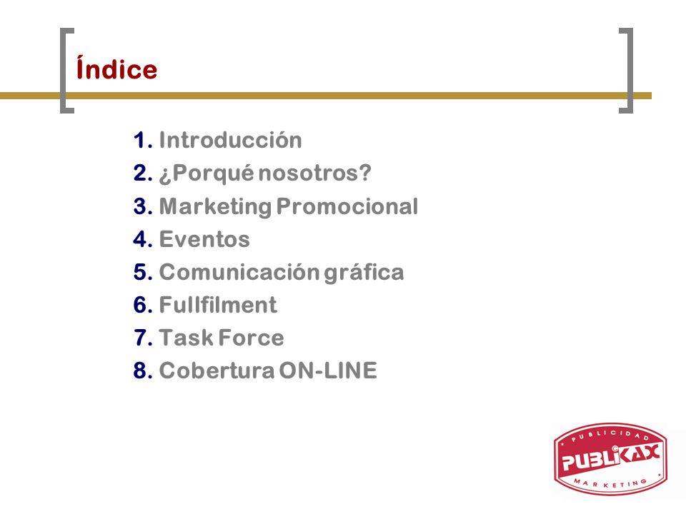 1.Introducción 2.¿Porqué nosotros? 3.Marketing Promocional 4.Eventos 5.Comunicación gráfica 6.Fullfilment 7.Task Force 8.Cobertura ON-LINE Índice