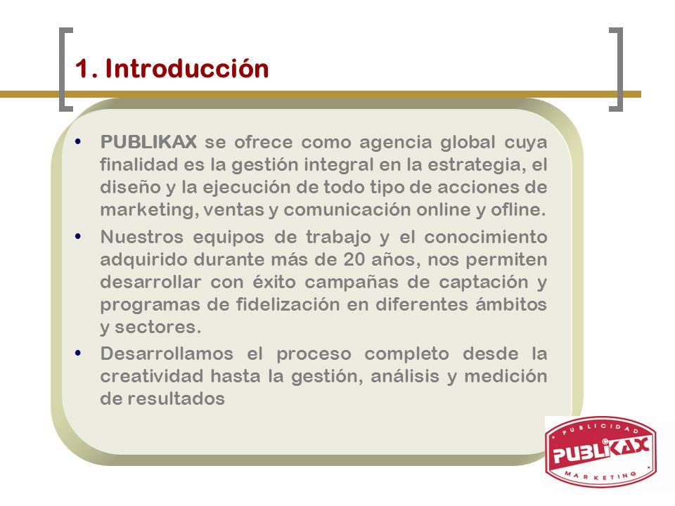 1. Introducción PUBLIKAX se ofrece como agencia global cuya finalidad es la gestión integral en la estrategia, el diseño y la ejecución de todo tipo d