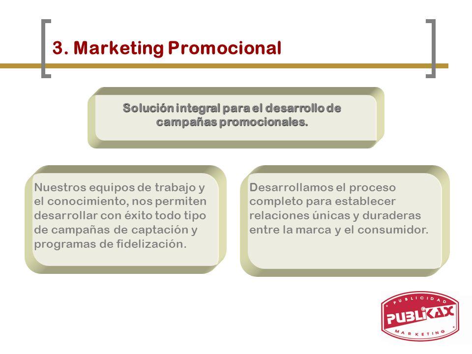 3. Marketing Promocional Solución integral para el desarrollo de campañas promocionales. Nuestros equipos de trabajo y el conocimiento, nos permiten d