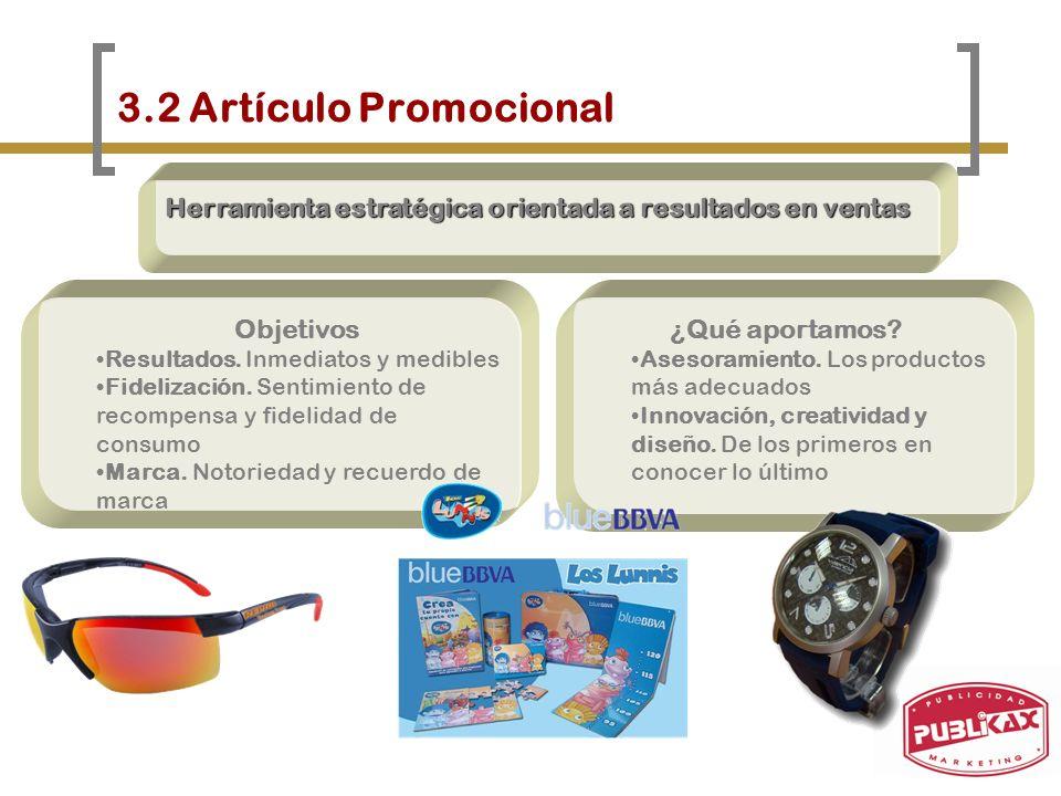 3.2 Artículo Promocional Herramienta estratégica orientada a resultados en ventas Objetivos Resultados. Inmediatos y medibles Fidelización. Sentimient