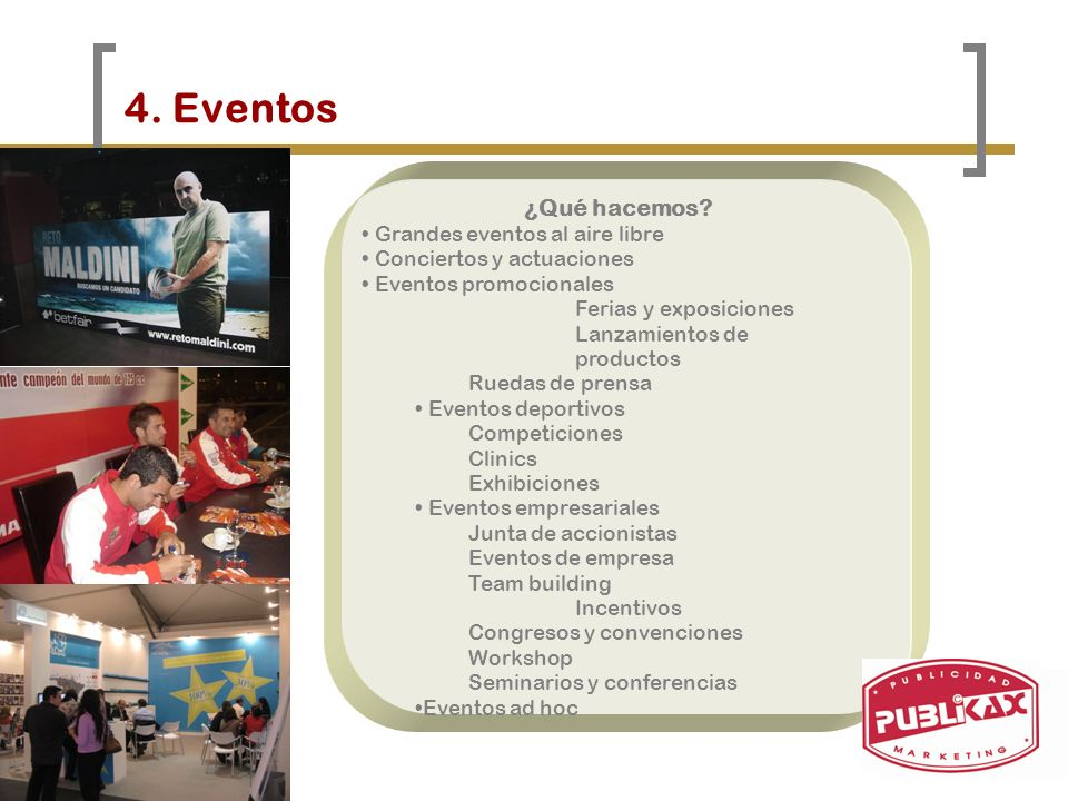 4. Eventos ¿Qué hacemos? Grandes eventos al aire libre Conciertos y actuaciones Eventos promocionales Ferias y exposiciones Lanzamientos de productos
