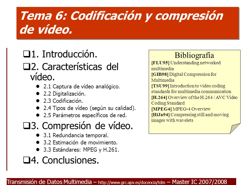 Transmisión de Datos Multimedia - Master IC 2007/2008 Redundancia temporal (MPEG-1) Cuadros de referencia y cuadros auto-contenidos Si F1 lo usamos para construir F2, se dice que F1 es un cuadro de referencia (reference frame).