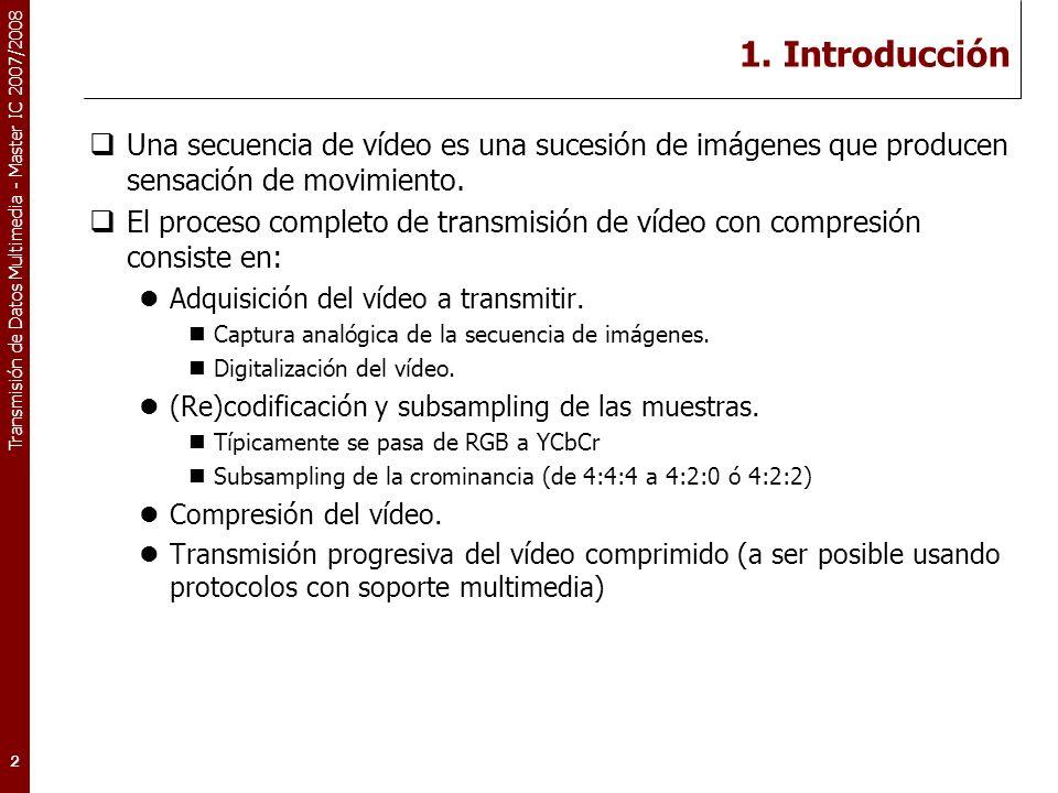 Transmisión de Datos Multimedia - Master IC 2007/2008 MPEG-1 Características de MPEG-1: Resolución de imagen: 352x(288 ó 240) (PAL/NTSC).