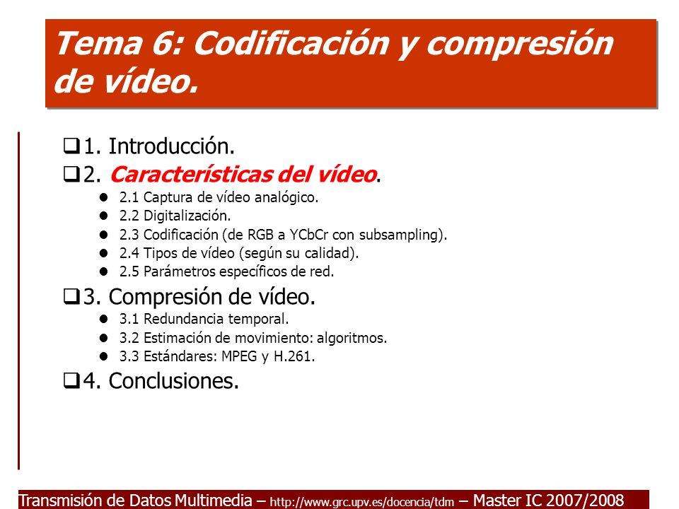 Transmisión de Datos Multimedia - Master IC 2007/2008 2.4 Tipos de vídeo (según su calidad) I La percepción de calidad de una señal de vídeo se basa en tres parámetros: La resolución de las imágenes.