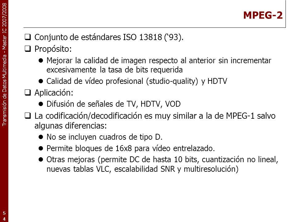 Transmisión de Datos Multimedia - Master IC 2007/2008 MPEG-2 Conjunto de estándares ISO 13818 (93).