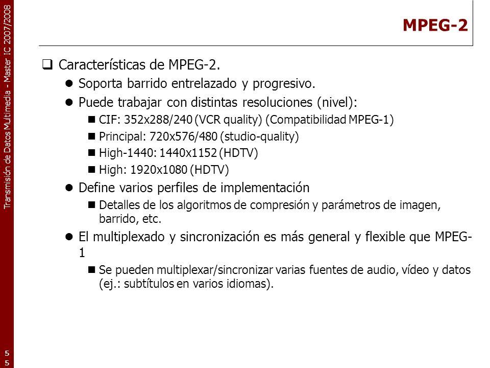 Transmisión de Datos Multimedia - Master IC 2007/2008 MPEG-2 Características de MPEG-2.