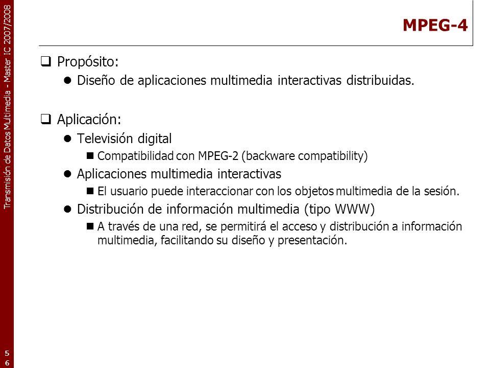 Transmisión de Datos Multimedia - Master IC 2007/2008 MPEG-4 Propósito: Diseño de aplicaciones multimedia interactivas distribuidas.
