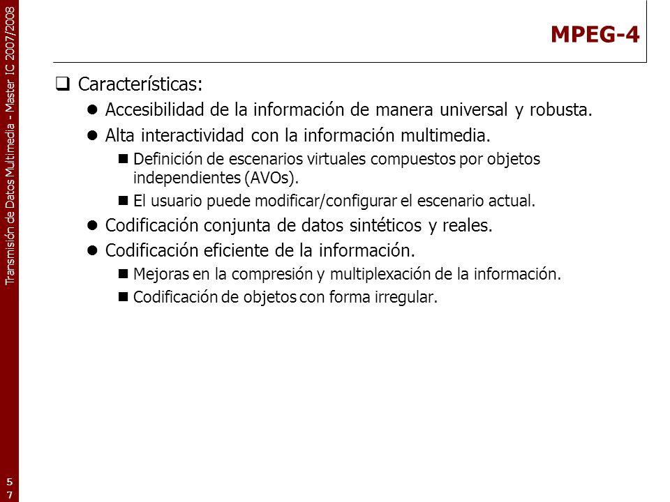Transmisión de Datos Multimedia - Master IC 2007/2008 MPEG-4 Características: Accesibilidad de la información de manera universal y robusta.