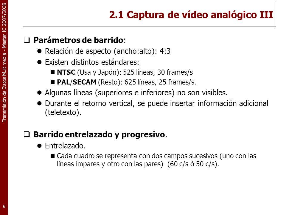 Transmisión de Datos Multimedia - Master IC 2007/2008 Redundancia temporal (MPEG-1) La importancia de los cuadros de tipo I.
