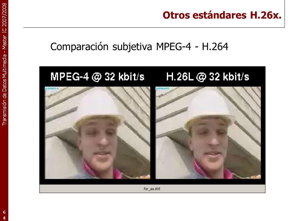 Transmisión de Datos Multimedia - Master IC 2007/2008 Otros estándares H.26x.