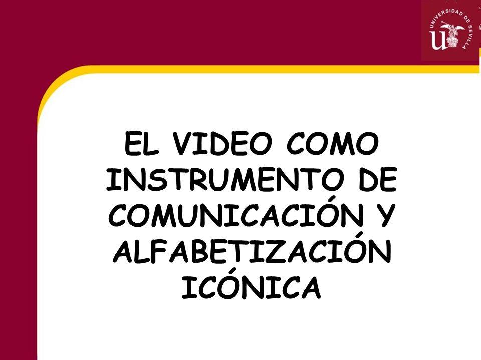 EL VIDEO COMO INSTRUMENTO DE COMUNICACIÓN Y ALFABETIZACIÓN ICÓNICA