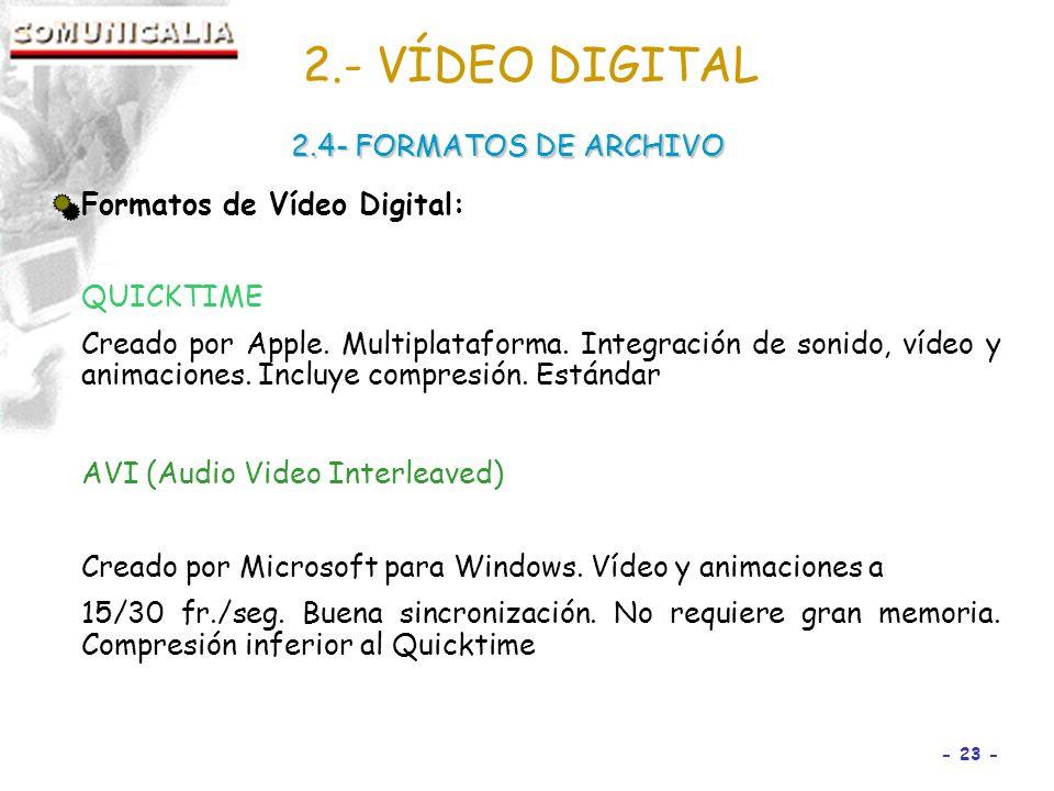 - 23 - Formatos de Vídeo Digital: QUICKTIME Creado por Apple.