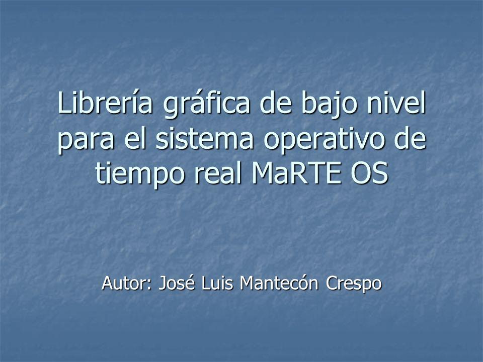 Librería gráfica de bajo nivel para el sistema operativo de tiempo real MaRTE OS Autor: José Luis Mantecón Crespo