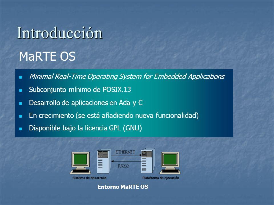 Introducción MaRTE OS Minimal Real-Time Operating System for Embedded Applications Subconjunto mínimo de POSIX.13 Desarrollo de aplicaciones en Ada y