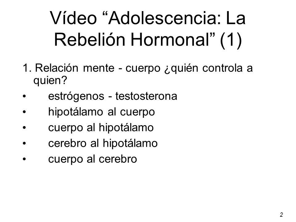 2 Vídeo Adolescencia: La Rebelión Hormonal (1) 1.Relación mente - cuerpo ¿quién controla a quien.