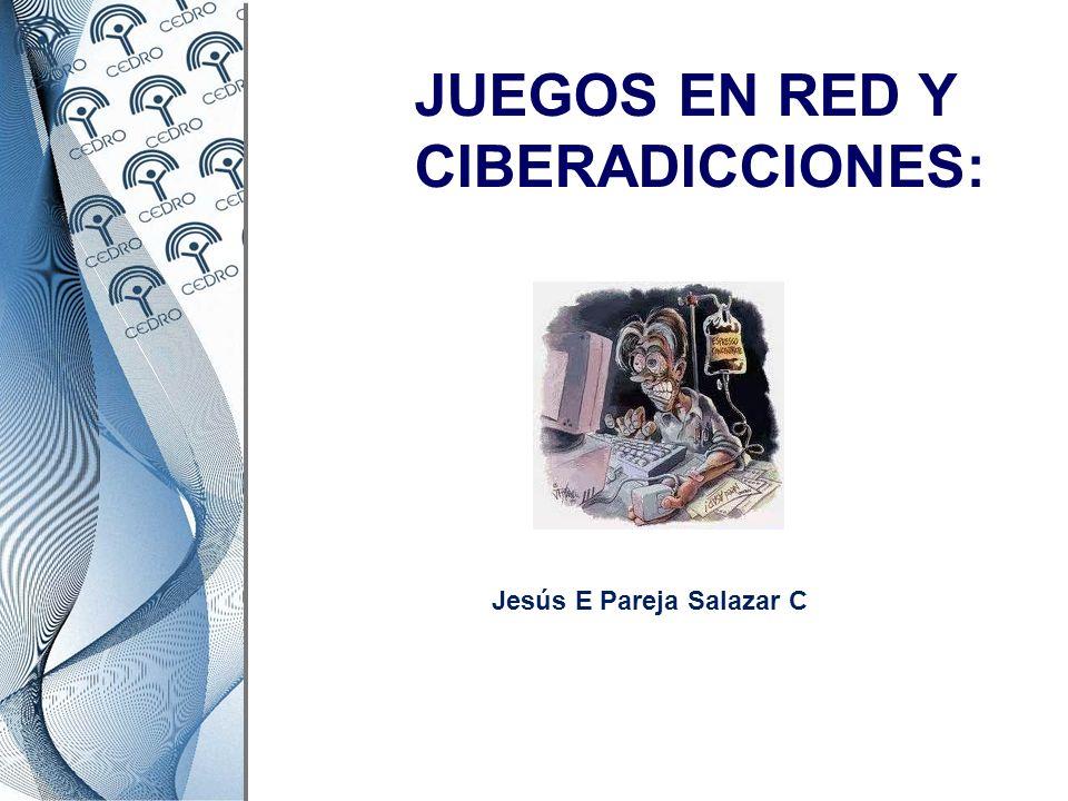 JUEGOS EN RED Y CIBERADICCIONES: Jesús E Pareja Salazar C