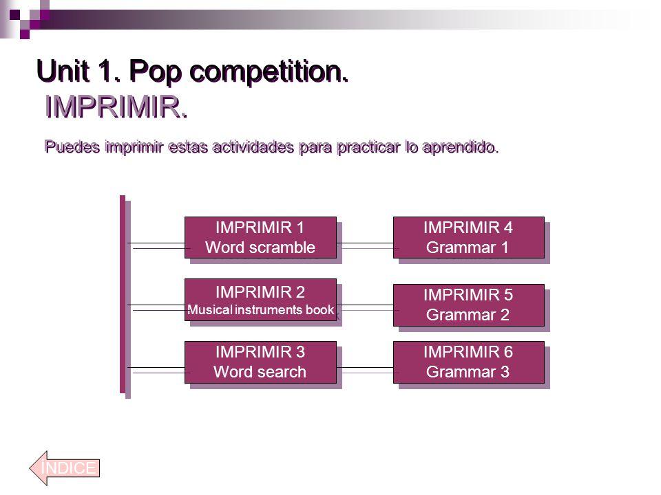 Unit 1.Pop competition. IMPRIMIR. Puedes imprimir estas actividades para practicar lo aprendido.