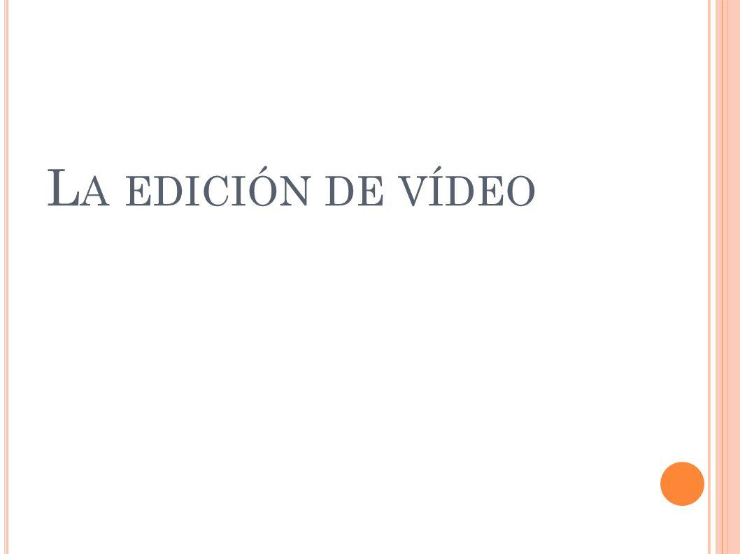 L A EDICIÓN DE VÍDEO