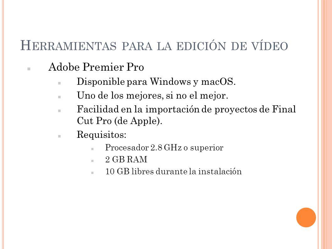 H ERRAMIENTAS PARA LA EDICIÓN DE VÍDEO Adobe Premier Pro Disponible para Windows y macOS. Uno de los mejores, si no el mejor. Facilidad en la importac