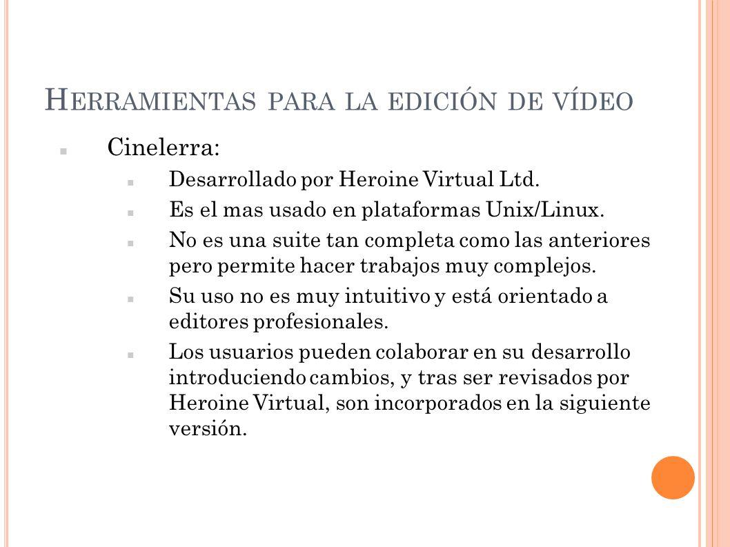 H ERRAMIENTAS PARA LA EDICIÓN DE VÍDEO Cinelerra: Desarrollado por Heroine Virtual Ltd. Es el mas usado en plataformas Unix/Linux. No es una suite tan