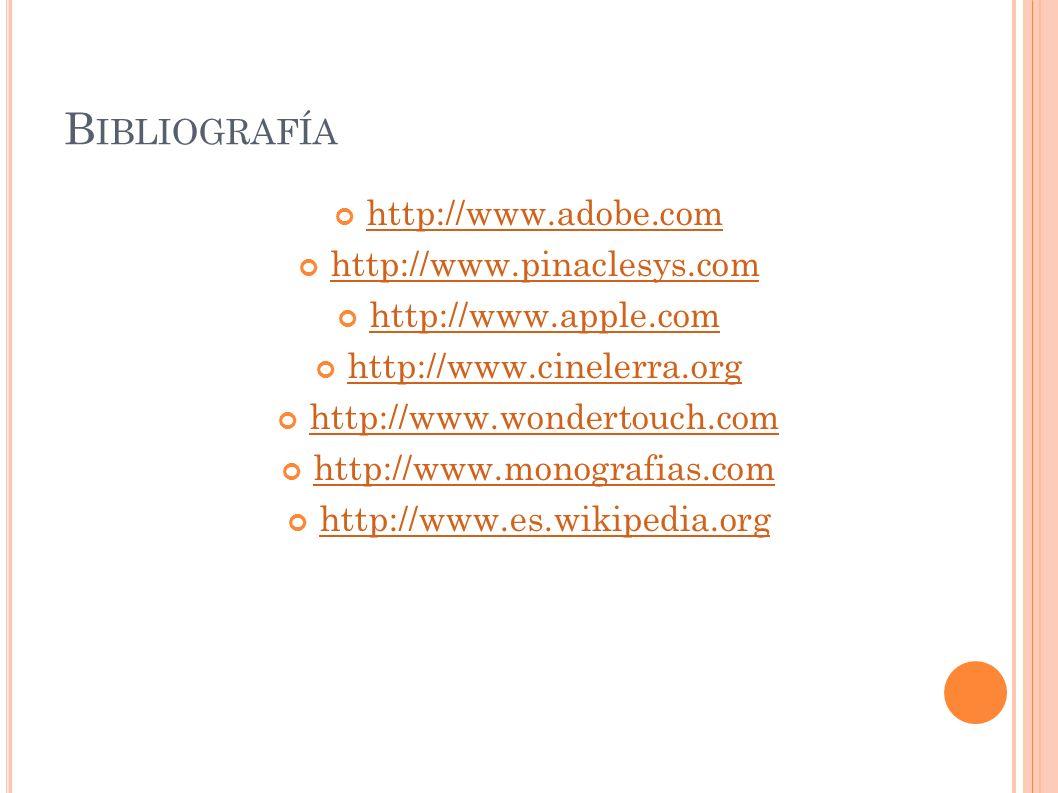B IBLIOGRAFÍA http://www.adobe.com http://www.pinaclesys.com http://www.apple.com http://www.cinelerra.org http://www.wondertouch.com http://www.monog